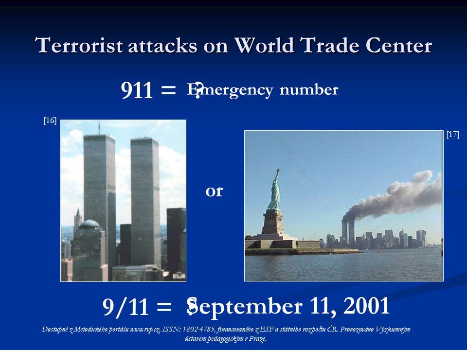 Terrorist attacks on World Trade Center September 11, 2001 911 = Emergency number or 9/11 = ? ? [16] [17] Dostupné z Metodického portálu www.rvp.cz, I