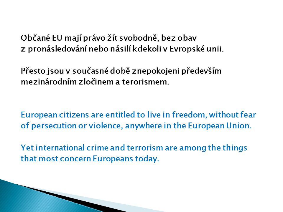 Občané EU mají právo žít svobodně, bez obav z pronásledování nebo násilí kdekoli v Evropské unii.