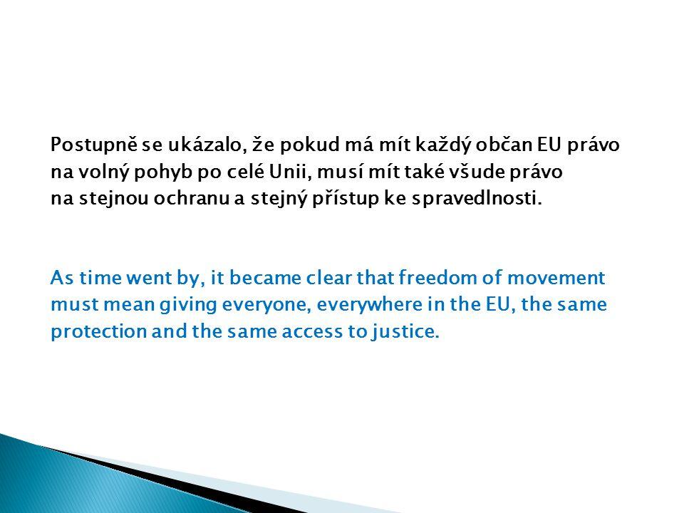 Postupně se ukázalo, že pokud má mít každý občan EU právo na volný pohyb po celé Unii, musí mít také všude právo na stejnou ochranu a stejný přístup ke spravedlnosti.