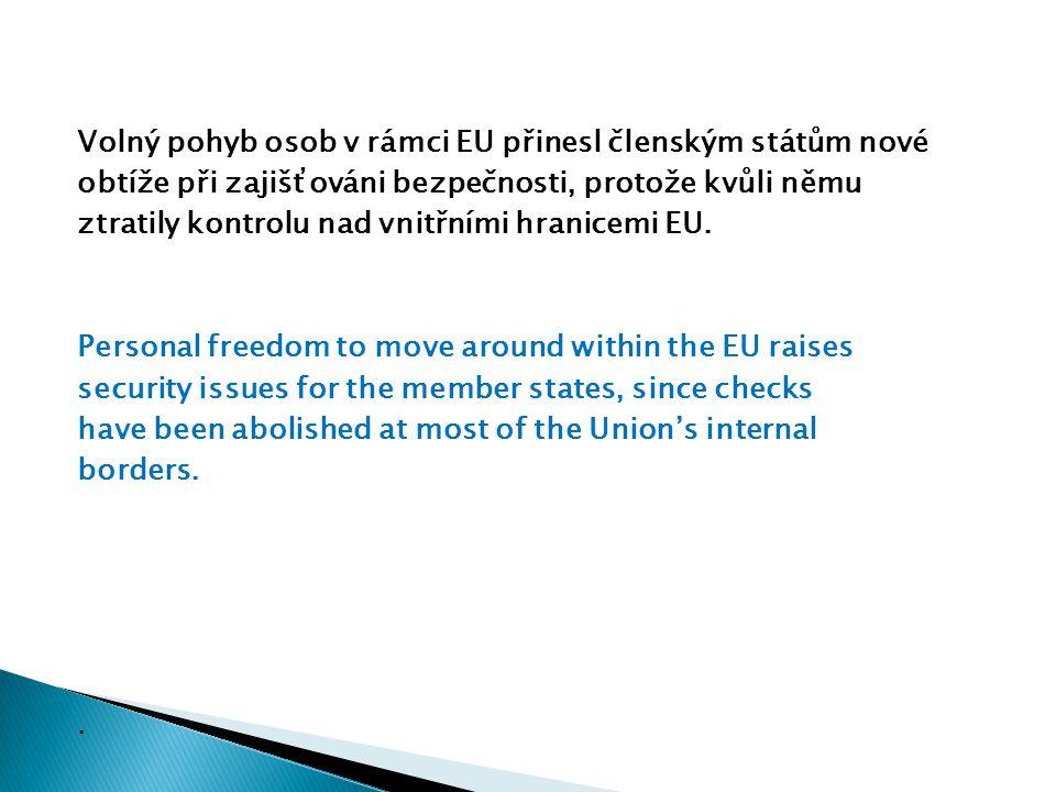 Volný pohyb osob v rámci EU přinesl členským státům nové obtíže při zajišťováni bezpečnosti, protože kvůli němu ztratily kontrolu nad vnitřními hranicemi EU.