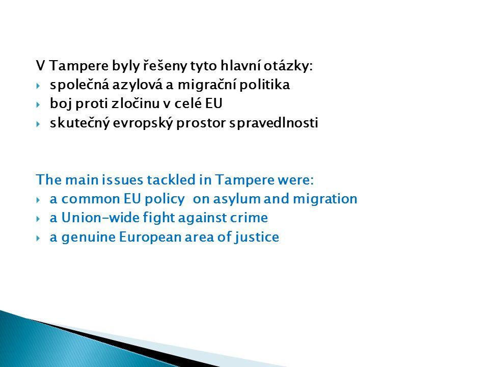 V Tampere byly řešeny tyto hlavní otázky:  společná azylová a migrační politika  boj proti zločinu v celé EU  skutečný evropský prostor spravedlnosti The main issues tackled in Tampere were:  a common EU policy on asylum and migration  a Union-wide fight against crime  a genuine European area of justice