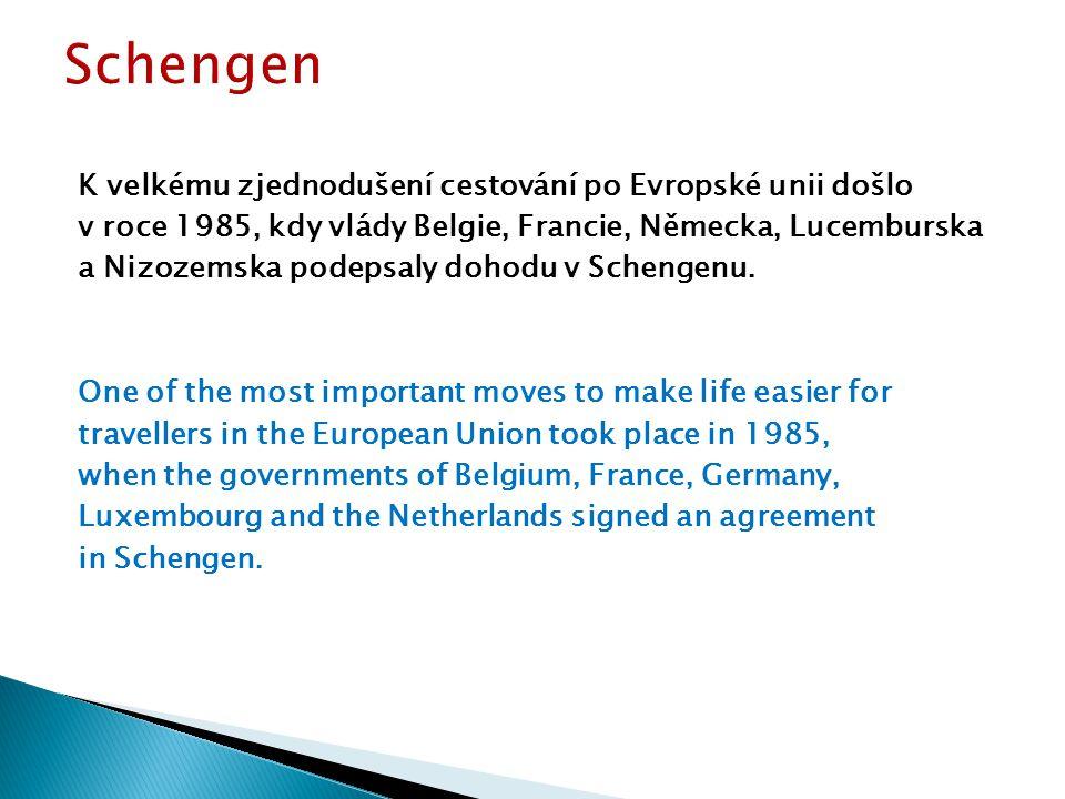 K velkému zjednodušení cestování po Evropské unii došlo v roce 1985, kdy vlády Belgie, Francie, Německa, Lucemburska a Nizozemska podepsaly dohodu v Schengenu.