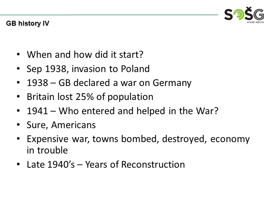 When and how did it start? Sep 1938, invasion to Poland 1938 – GB declared a war on Germany Britain lost 25% of population 1941 – Who entered and help