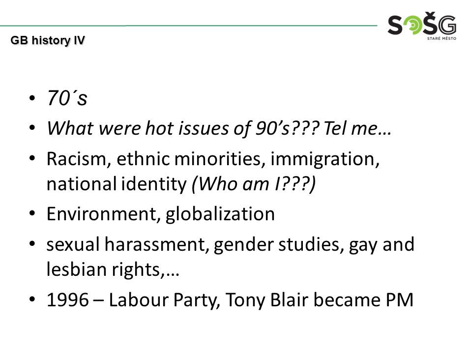 70´s What were hot issues of 90's??? Tel me… Racism, ethnic minorities, immigration, national identity (Who am I???) Environment, globalization sexual