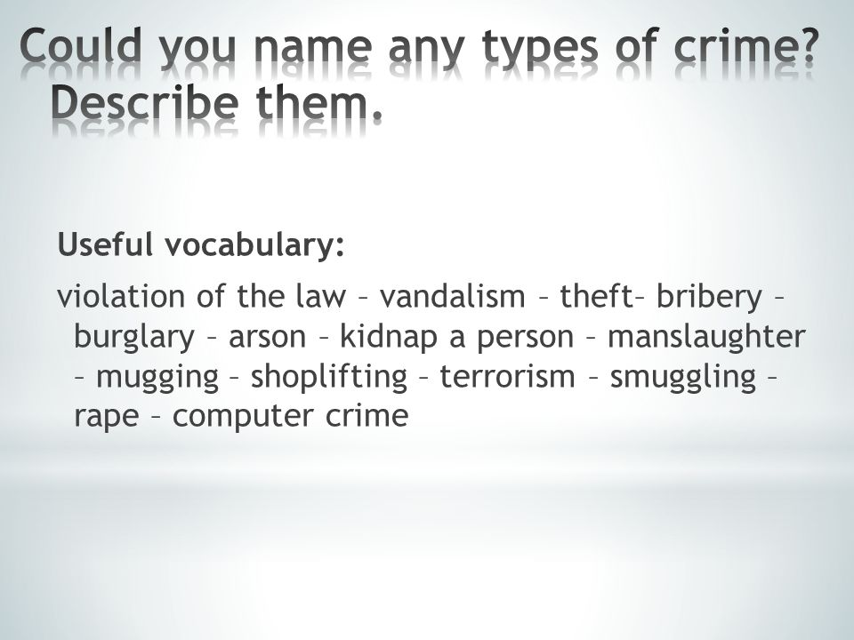 Useful vocabulary: bribery – conscience – guilty – against the law – evidence – white–collar crime – commit a crime – convict – court – investigate – increase – consequence
