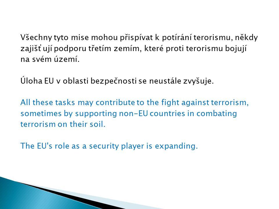 Všechny tyto mise mohou přispívat k potírání terorismu, někdy zajišťují podporu třetím zemím, které proti terorismu bojují na svém území. Úloha EU v o