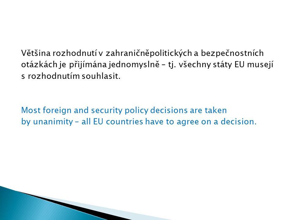 Většina rozhodnutí v zahraničněpolitických a bezpečnostních otázkách je přijímána jednomyslně – tj. všechny státy EU musejí s rozhodnutím souhlasit. M