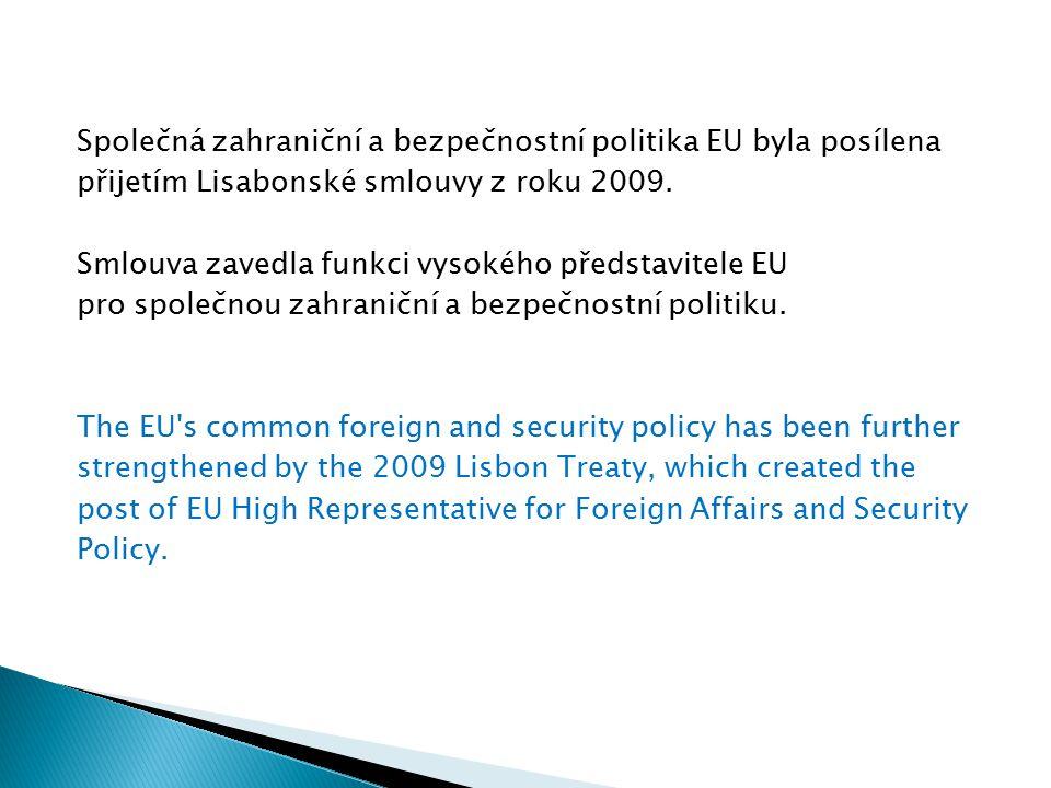 Společná zahraniční a bezpečnostní politika EU byla posílena přijetím Lisabonské smlouvy z roku 2009. Smlouva zavedla funkci vysokého představitele EU