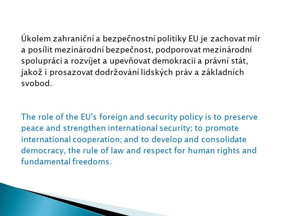 Úkolem zahraniční a bezpečnostní politiky EU je zachovat mír a posílit mezinárodní bezpečnost, podporovat mezinárodní spolupráci a rozvíjet a upevňovat demokracii a právní stát, jakož i prosazovat dodržování lidských práv a základních svobod.