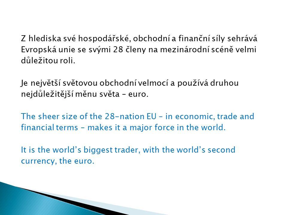 Z hlediska své hospodářské, obchodní a finanční síly sehrává Evropská unie se svými 28 členy na mezinárodní scéně velmi důležitou roli.