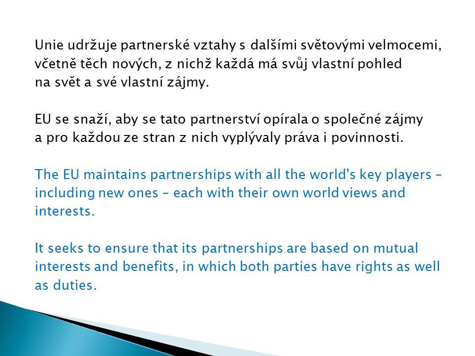 Unie udržuje partnerské vztahy s dalšími světovými velmocemi, včetně těch nových, z nichž každá má svůj vlastní pohled na svět a své vlastní zájmy. EU