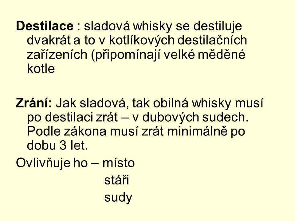 Destilace : sladová whisky se destiluje dvakrát a to v kotlíkových destilačních zařízeních (připomínají velké měděné kotle Zrání: Jak sladová, tak obi