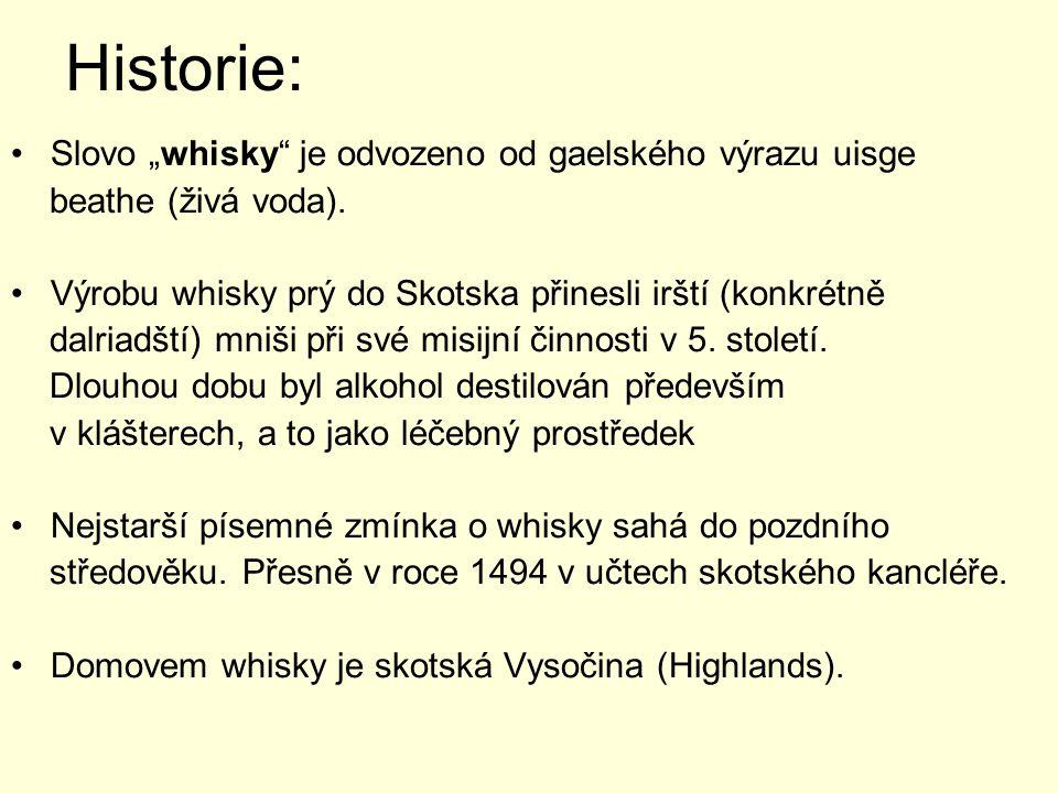 """Historie: Slovo """"whisky"""" je odvozeno od gaelského výrazu uisge beathe (živá voda). Výrobu whisky prý do Skotska přinesli irští (konkrétně dalriadští)"""