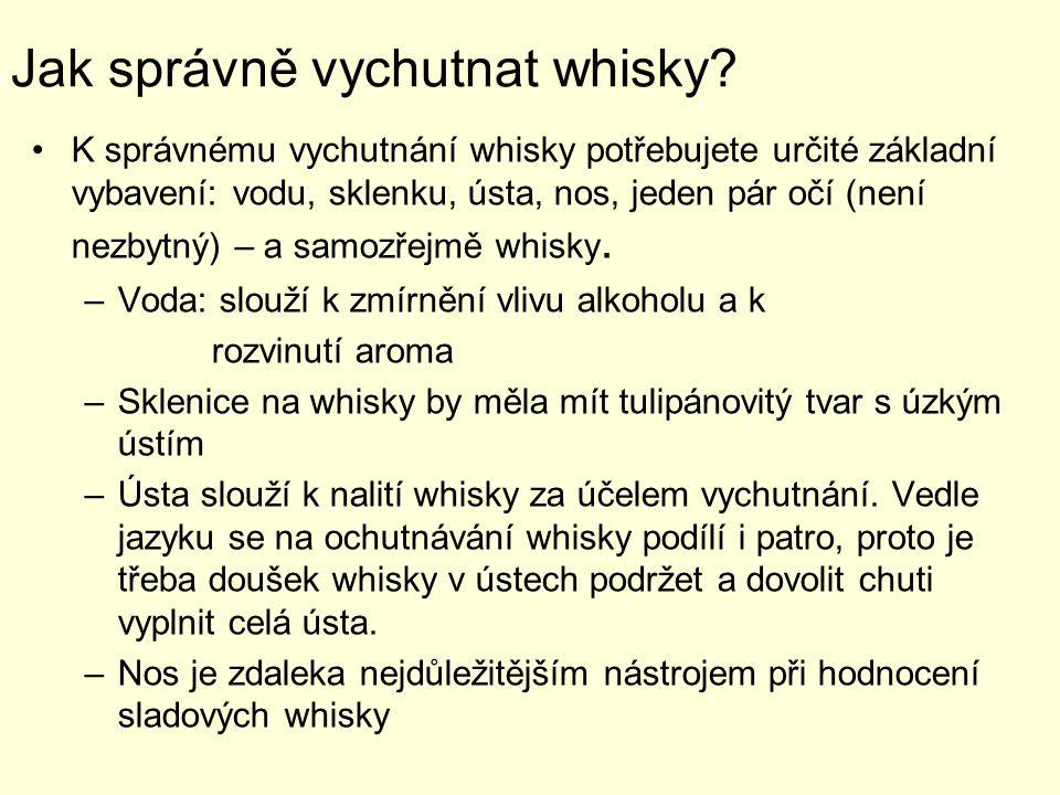 Jak správně vychutnat whisky? K správnému vychutnání whisky potřebujete určité základní vybavení: vodu, sklenku, ústa, nos, jeden pár očí (není nezbyt
