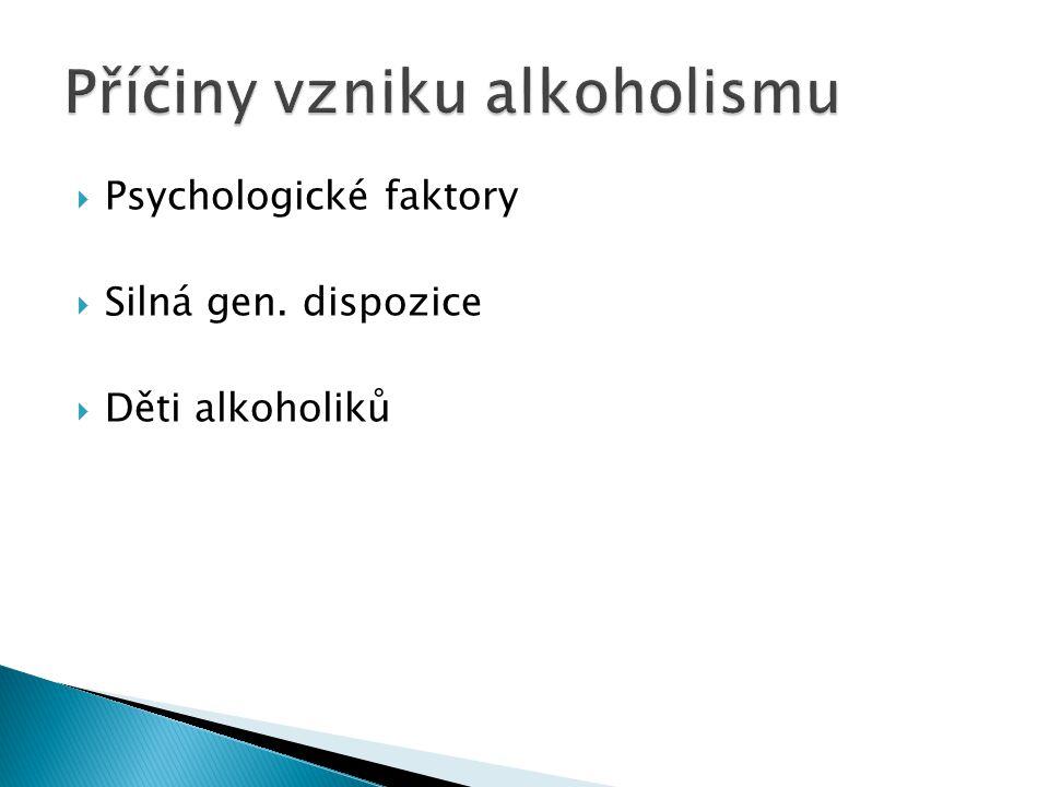 Psychologické faktory  Silná gen. dispozice  Děti alkoholiků