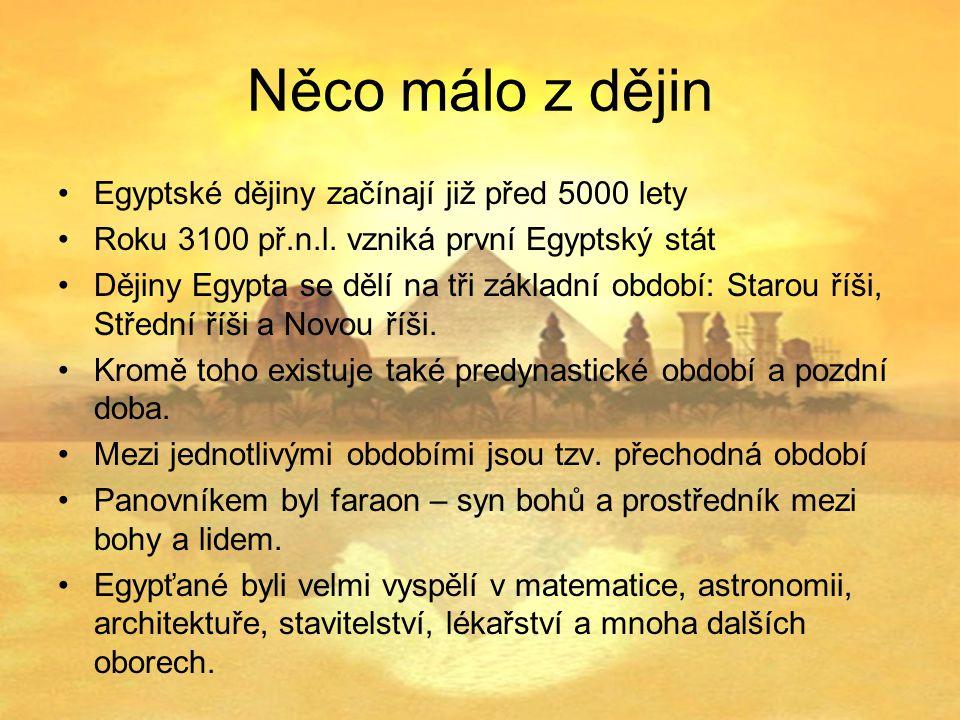 Něco málo z dějin Egyptské dějiny začínají již před 5000 lety Roku 3100 př.n.l.