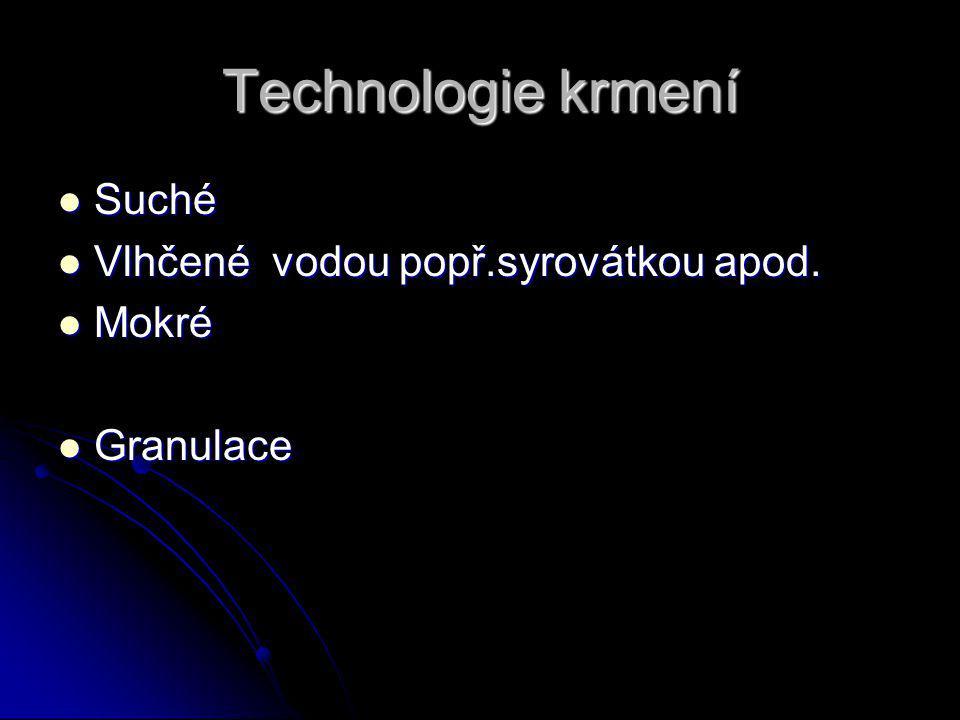 Technologie krmení Suché Suché Vlhčené vodou popř.syrovátkou apod.
