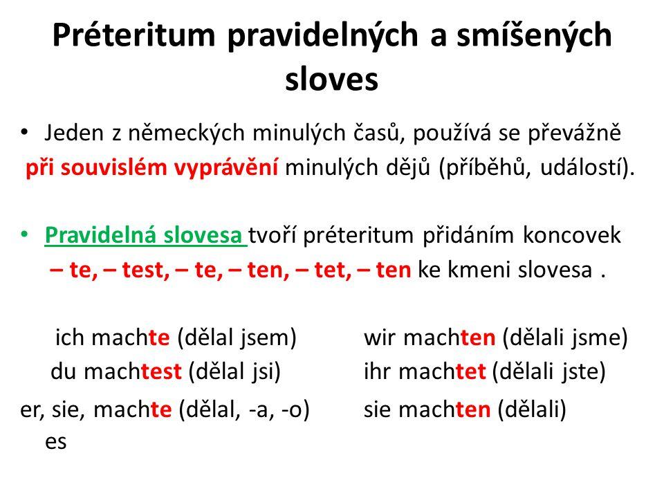 Préteritum pravidelných a smíšených sloves Jeden z německých minulých časů, používá se převážně při souvislém vyprávění minulých dějů (příběhů, událostí).