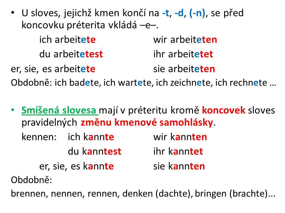 U sloves, jejichž kmen končí na -t, -d, (-n), se před koncovku préterita vkládá –e–.