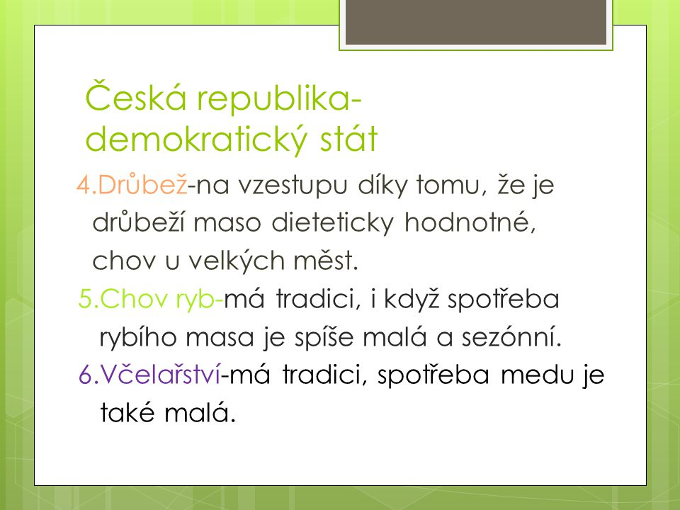 Česká republika- demokratický stát 4.Drůbež-na vzestupu díky tomu, že je drůbeží maso dieteticky hodnotné, chov u velkých měst. 5.Chov ryb-má tradici,
