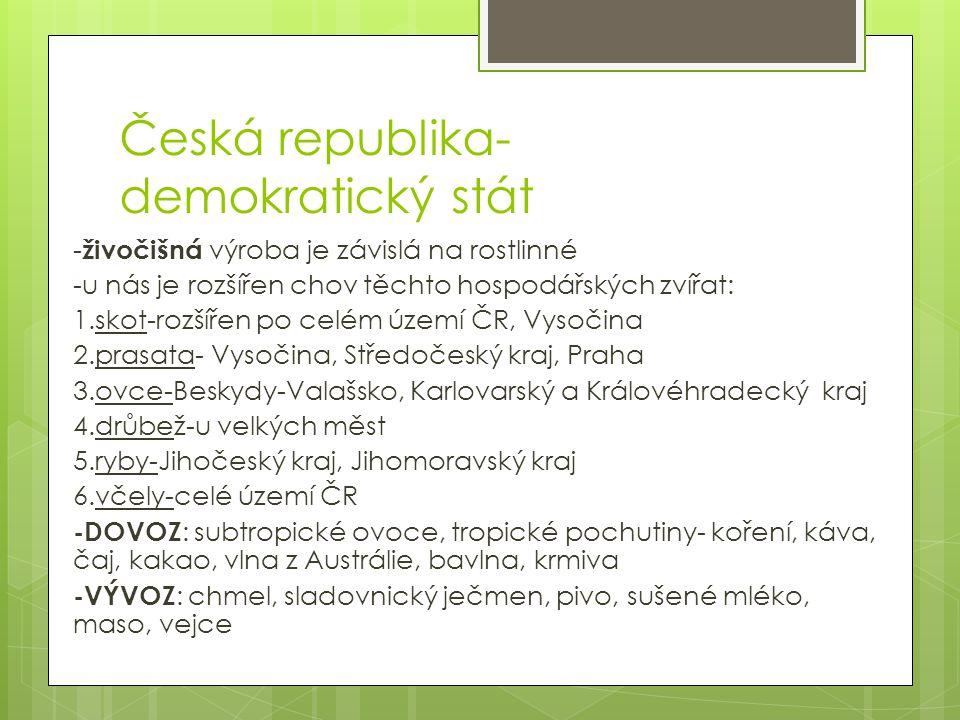 Česká republika- demokratický stát - živočišná výroba je závislá na rostlinné -u nás je rozšířen chov těchto hospodářských zvířat: 1.skot-rozšířen po