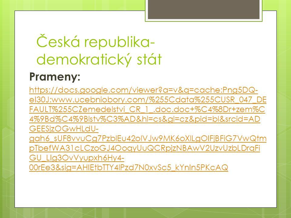 Česká republika- demokratický stát Prameny: https://docs.google.com/viewer?a=v&q=cache:Png5DQ- eI30J:www.ucebniobory.com/%255Cdata%255CUSR_047_DE FAUL