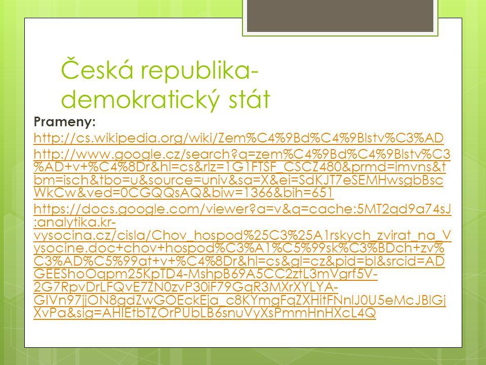 Česká republika- demokratický stát Prameny: http://cs.wikipedia.org/wiki/Zem%C4%9Bd%C4%9Blstv%C3%AD http://www.google.cz/search?q=zem%C4%9Bd%C4%9Blstv