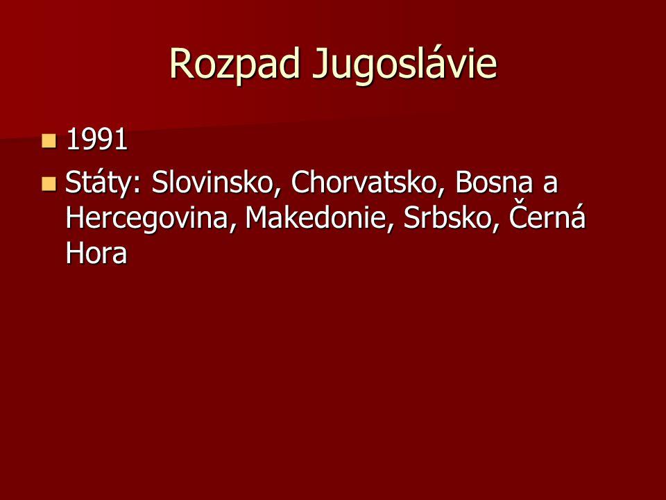 Rozpad Jugoslávie 1991 1991 Státy: Slovinsko, Chorvatsko, Bosna a Hercegovina, Makedonie, Srbsko, Černá Hora Státy: Slovinsko, Chorvatsko, Bosna a Her