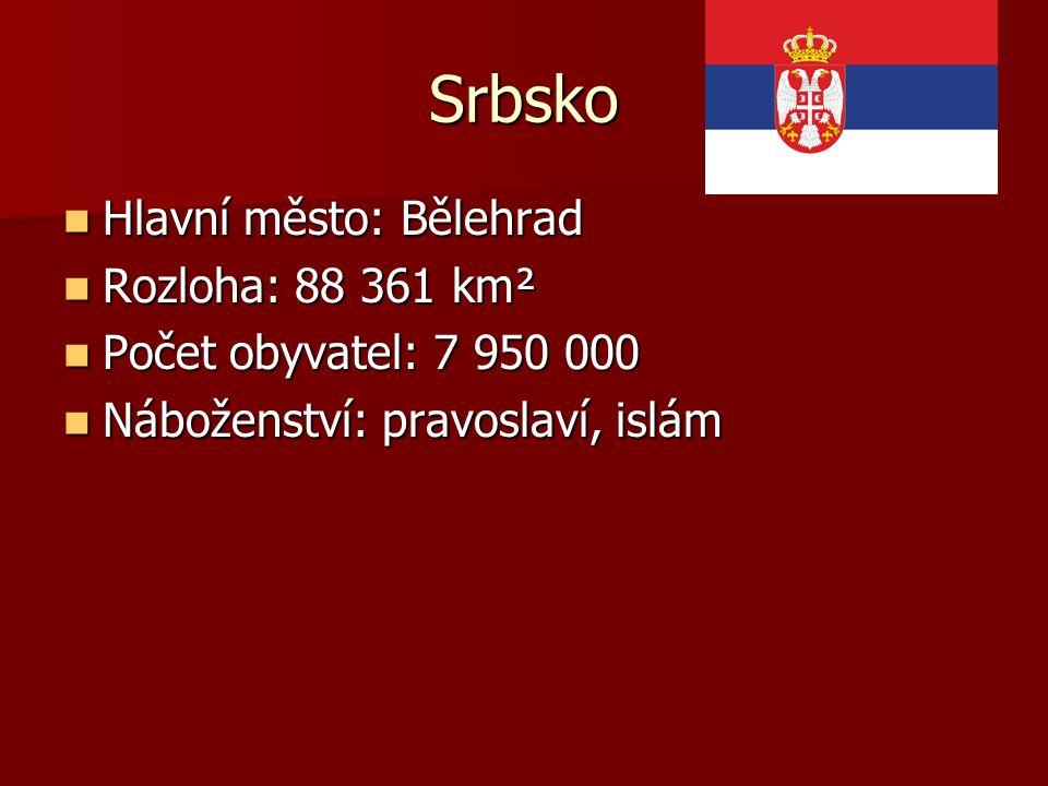 Srbsko Hlavní město: Bělehrad Hlavní město: Bělehrad Rozloha: 88 361 km² Rozloha: 88 361 km² Počet obyvatel: 7 950 000 Počet obyvatel: 7 950 000 Nábož