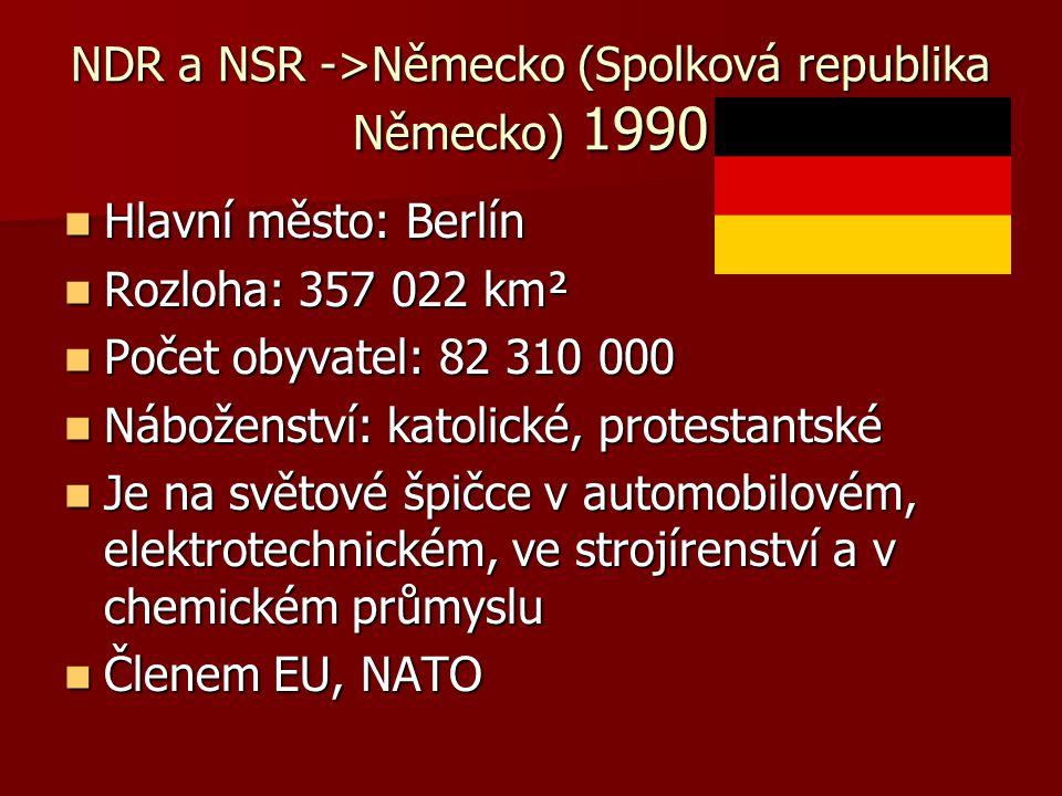 NDR a NSR ->Německo (Spolková republika Německo) 1990 Hlavní město: Berlín Hlavní město: Berlín Rozloha: 357 022 km² Rozloha: 357 022 km² Počet obyvat