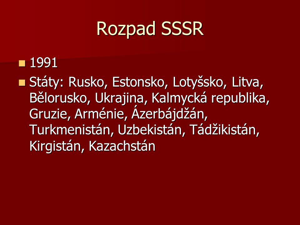 Rozpad SSSR 1991 1991 Státy: Rusko, Estonsko, Lotyšsko, Litva, Bělorusko, Ukrajina, Kalmycká republika, Gruzie, Arménie, Ázerbájdžán, Turkmenistán, Uz