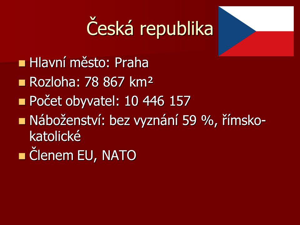 Česká republika Hlavní město: Praha Hlavní město: Praha Rozloha: 78 867 km² Rozloha: 78 867 km² Počet obyvatel: 10 446 157 Počet obyvatel: 10 446 157