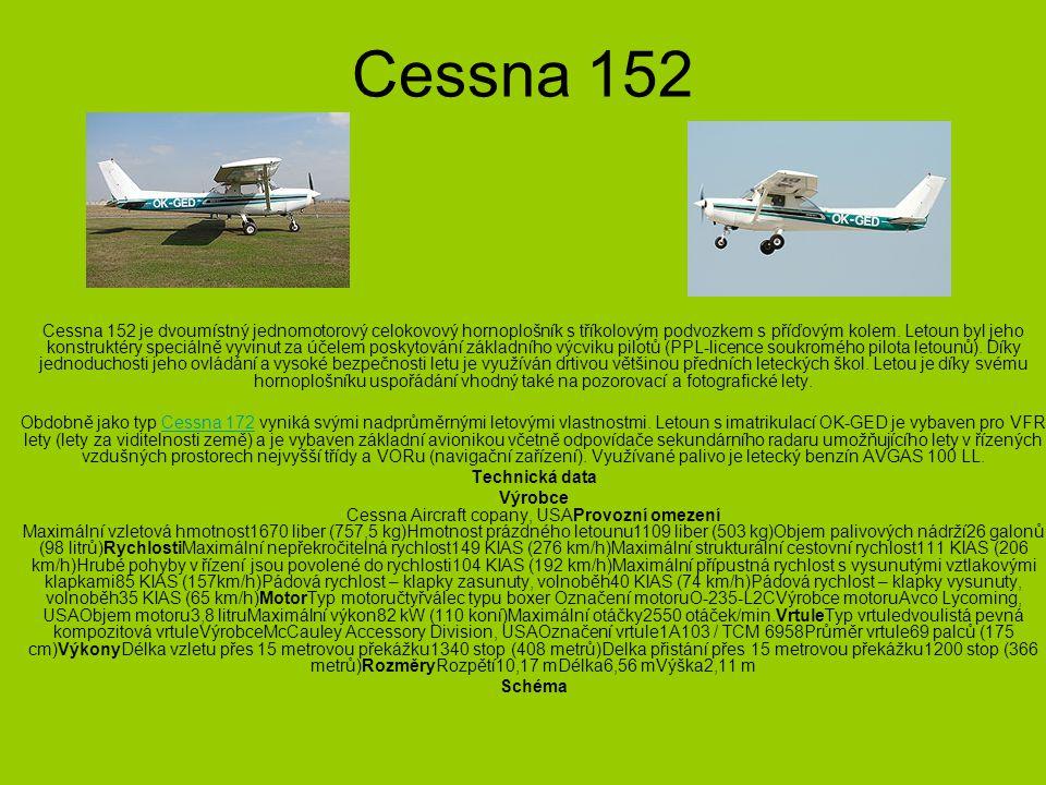 Cessna 152 Cessna 152 je dvoumístný jednomotorový celokovový hornoplošník s tříkolovým podvozkem s příďovým kolem.