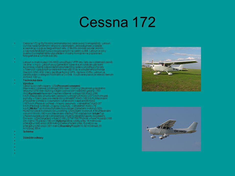 Cessna 172 Cessna 172 je čtyřmístný jednomotorový celokovový hornoplošník.