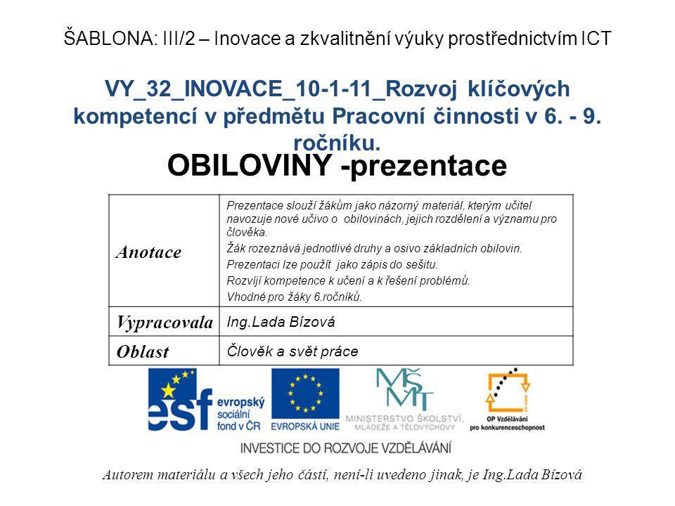 VY_32_INOVACE_10-1-11_Rozvoj klíčových kompetencí v předmětu Pracovní činnosti v 6. - 9. ročníku. OBILOVINY -prezentace Autorem materiálu a všech jeho