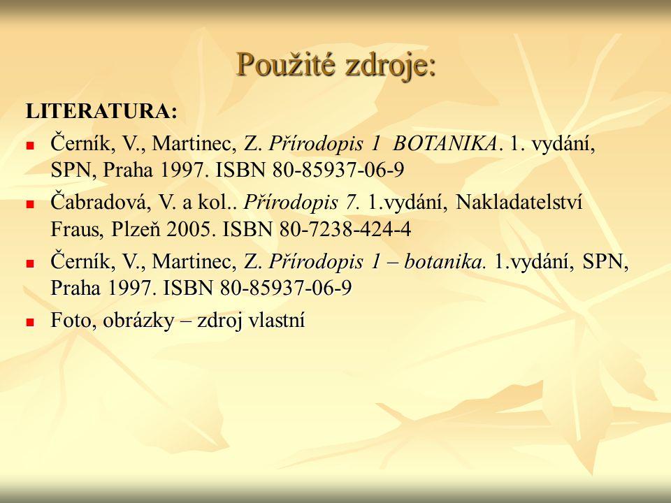 Použité zdroje: LITERATURA: Černík, V., Martinec, Z. Přírodopis 1 BOTANIKA. 1. vydání, SPN, Praha 1997. ISBN 80-85937-06-9 Čabradová, V. a kol.. Příro