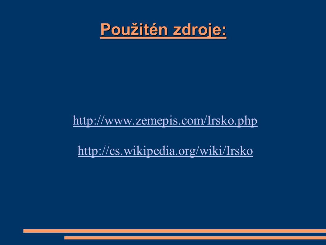 Použitén zdroje: http://www.zemepis.com/Irsko.php http://cs.wikipedia.org/wiki/Irsko