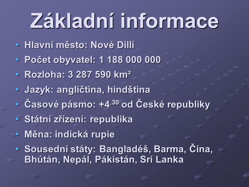 Základní informace  Hlavní město: Nové Dillí  Počet obyvatel: 1 188 000 000  Rozloha: 3 287 590 km²  Jazyk: angličtina, hindština  Časové pásmo:
