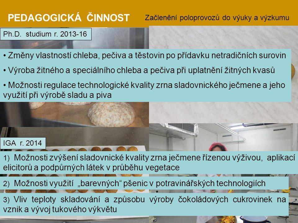 PEDAGOGICKÁ ČINNOST Začlenění poloprovozů do výuky a výzkumu Ph.D. studium r. 2013-16 1) Možnosti zvýšení sladovnické kvality zrna ječmene řízenou výž