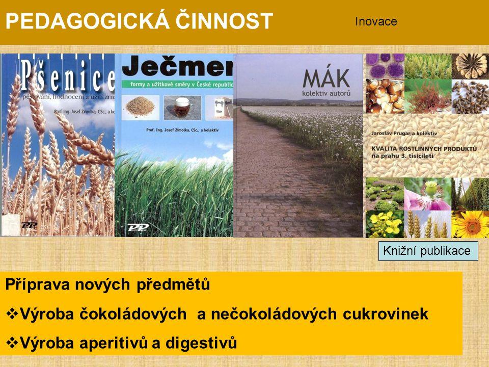 PEDAGOGICKÁ ČINNOST Inovace Knižní publikace Příprava nových předmětů  Výroba čokoládových a nečokoládových cukrovinek  Výroba aperitivů a digestivů