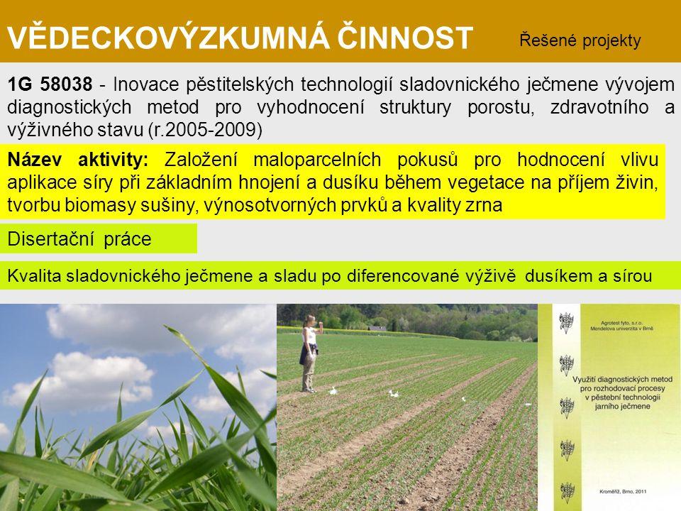 Kvalita sladovnického ječmene a sladu po diferencované výživě dusíkem a sírou VĚDECKOVÝZKUMNÁ ČINNOST Řešené projekty 1G 58038 - Inovace pěstitelských