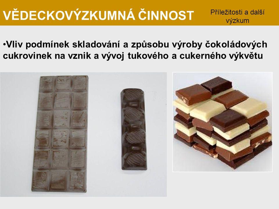 VĚDECKOVÝZKUMNÁ ČINNOST Vliv podmínek skladování a způsobu výroby čokoládových cukrovinek na vznik a vývoj tukového a cukerného výkvětu Příležitosti a