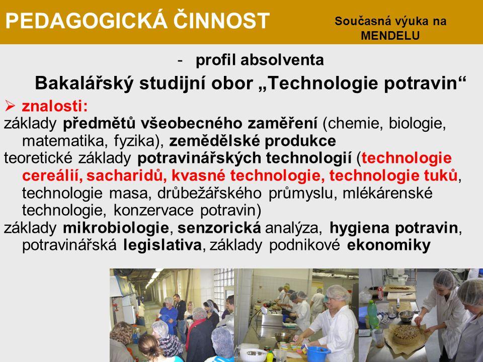 """PEDAGOGICKÁ ČINNOST -profil absolventa Bakalářský studijní obor """"Technologie potravin""""  znalosti: základy předmětů všeobecného zaměření (chemie, biol"""