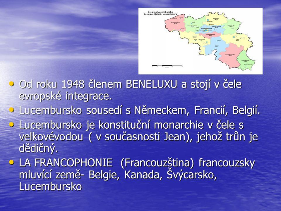 Od roku 1948 členem BENELUXU a stojí v čele evropské integrace. Od roku 1948 členem BENELUXU a stojí v čele evropské integrace. Lucembursko sousedí s