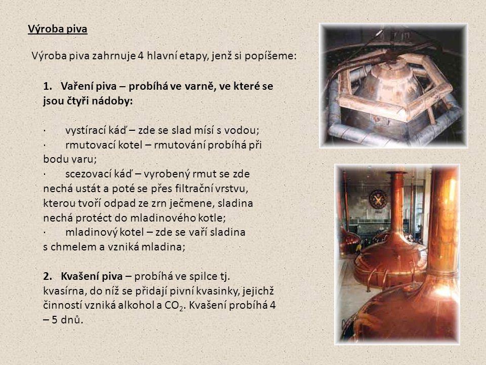 Výroba piva Výroba piva zahrnuje 4 hlavní etapy, jenž si popíšeme: 1. Vaření piva – probíhá ve varně, ve které se jsou čtyři nádoby: · vystírací káď –