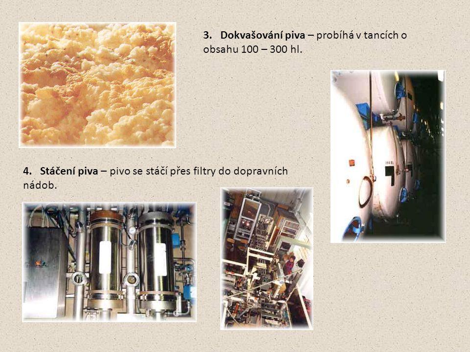 3. Dokvašování piva – probíhá v tancích o obsahu 100 – 300 hl. 4. Stáčení piva – pivo se stáčí přes filtry do dopravních nádob.