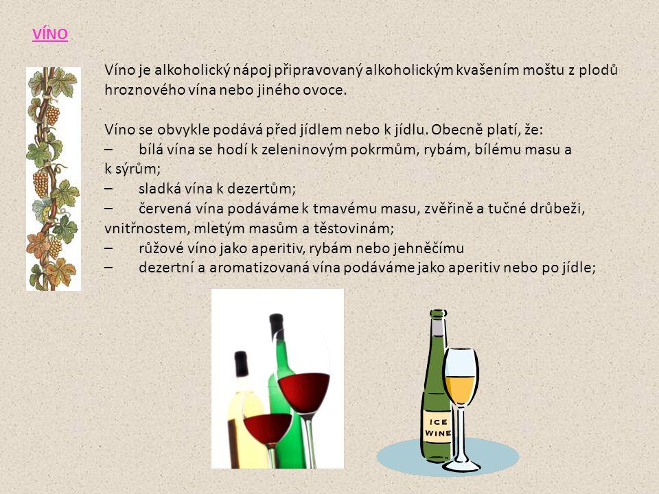 VÍNO Víno je alkoholický nápoj připravovaný alkoholickým kvašením moštu z plodů hroznového vína nebo jiného ovoce. Víno se obvykle podává před jídlem