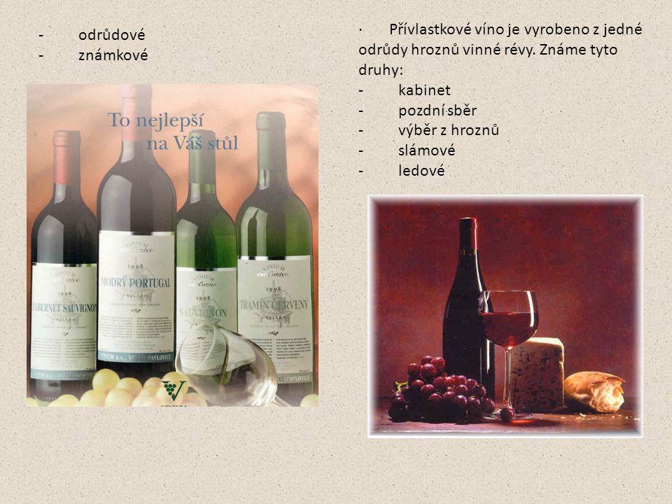 - odrůdové - známkové · Přívlastkové víno je vyrobeno z jedné odrůdy hroznů vinné révy. Známe tyto druhy: - kabinet - pozdní sběr - výběr z hroznů - s