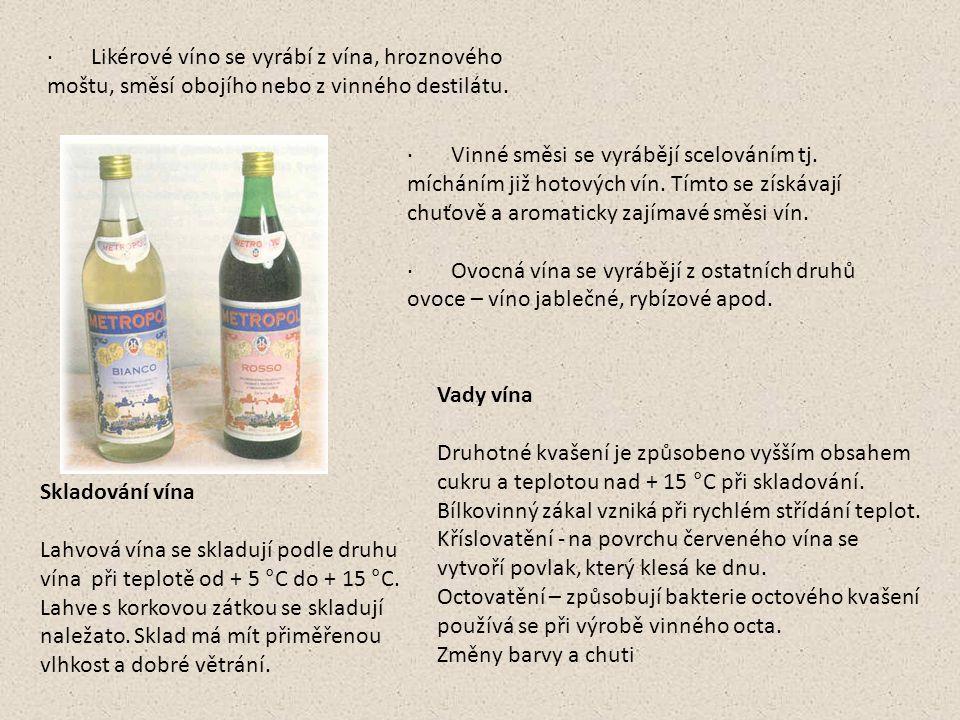 · Likérové víno se vyrábí z vína, hroznového moštu, směsí obojího nebo z vinného destilátu. · Vinné směsi se vyrábějí scelováním tj. mícháním již hoto