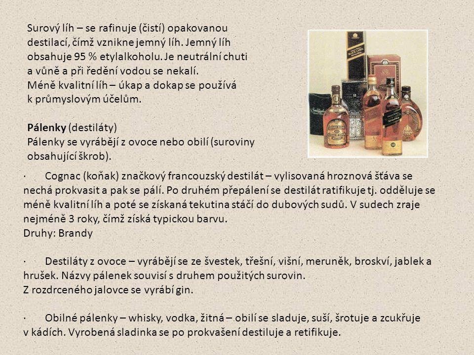 · Řezané destiláty – jsou destiláty z originálních pálenek smíchané s jemným lihem a vodou.